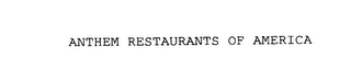 mark for ANTHEM RESTAURANTS OF AMERICA, trademark #76094473