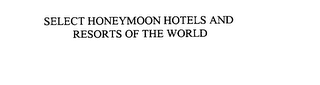 mark for SELECT HONEYMOON HOTELS AND RESORTS OF THE WORLD, trademark #76095096