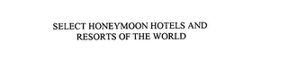 mark for SELECT HONEYMOON HOTELS AND RESORTS OF THE WORLD, trademark #76095097