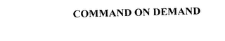 mark for COMMAND ON DEMAND, trademark #76096959