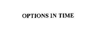 mark for OPTIONS IN TIME, trademark #76104021