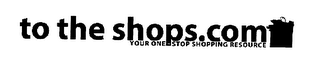 mark for TO THE SHOPS.COM YOUR ONE STOP SHOPPING RESOURCE, trademark #76105033