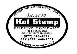 mark for ARTWORK DIES MACHINERY FOILS SERVICE EST 2000 HOT STAMP SUPPLY COMPANY 141-2 MARCEL DRIVE WINCHESTER, VA 22602-4844 (877) 343-4321 FAX (877) 448-1001 WWW.HOTSTAMPSUPPLY.COM, trademark #76110887