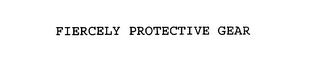 mark for FIERCELY PROTECTIVE GEAR, trademark #76111530