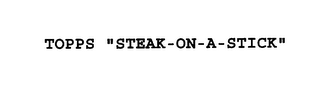 "mark for TOPPS ""STEAK-ON-A-STICK"", trademark #76111643"