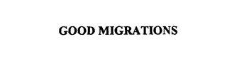 mark for GOOD MIGRATIONS, trademark #76113241
