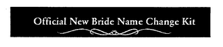 mark for OFFICIAL NEW BRIDE NAME CHANGE KIT, trademark #76116889