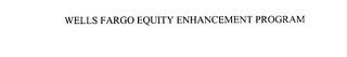 mark for WELLS FARGO EQUITY ENHANCEMENT PROGRAM, trademark #76118269