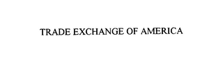 mark for TRADE EXCHANGE OF AMERICA, trademark #76119520