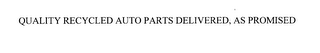 mark for QUALITY RECYCLED AUTO PARTS DELIVERED, AS PROMISED, trademark #76121107