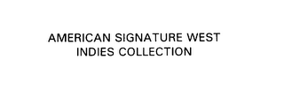 mark for AMERICAN SIGNATURE WEST INDIES COLLECTION, trademark #76121250
