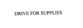 mark for DRIVE FOR SUPPLIES, trademark #76123472