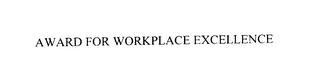 mark for AWARD FOR WORKPLACE EXCELLENCE, trademark #76129422