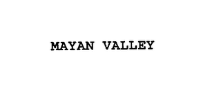 mark for MAYAN VALLEY, trademark #76130105