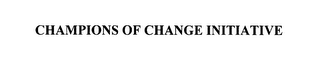 mark for CHAMPIONS OF CHANGE INITIATIVE, trademark #76130729