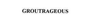 mark for GROUTRAGEOUS, trademark #76130767