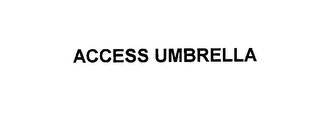 mark for ACCESS UMBRELLA, trademark #76137932