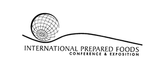 mark for INTERNATIONAL PREPARED FOODS CONFERENCE& EXPOSITION, trademark #76140771