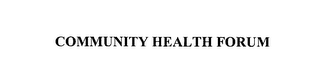 mark for COMMUNITY HEALTH FORUM, trademark #76143093