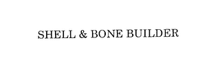 mark for SHELL & BONE BUILDER, trademark #76146605
