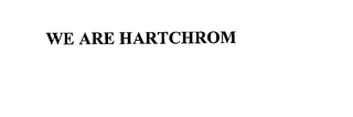 mark for WE ARE HARTCHROM, trademark #76150258