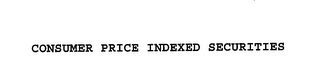 mark for CONSUMER PRICE INDEXED SECURITIES, trademark #76150850