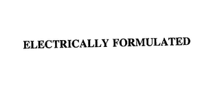 mark for ELECTRICALLY FORMULATED, trademark #76151021