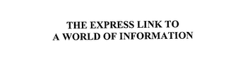 mark for THE EXPRESS LINK TO A WORLD OF INFORMATION, trademark #76151647