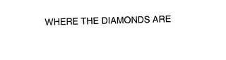 mark for WHERE THE DIAMONDS ARE, trademark #76160433