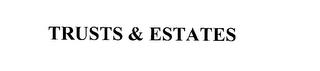 mark for TRUSTS & ESTATES, trademark #76161910