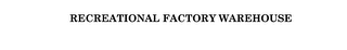mark for RECREATIONAL FACTORY WAREHOUSE, trademark #76162989