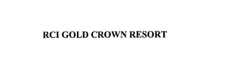 mark for RCI GOLD CROWN RESORT, trademark #76163576