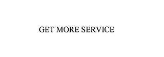 mark for GET MORE SERVICE, trademark #76165291