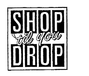 mark for SHOP 'TIL YOU DROP, trademark #76169277