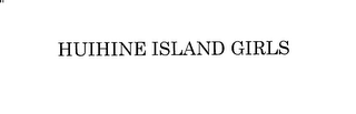 mark for HUIHINE ISLAND GIRLS, trademark #76170622