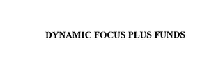 mark for DYNAMIC FOCUS PLUS FUNDS, trademark #76177274