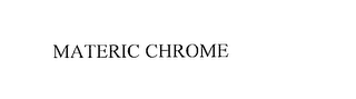 mark for MATERIC CHROME, trademark #76178377