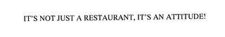 mark for IT'S NOT JUST A RESTAURANT, IT'S AN ATTITUDE!, trademark #76178600