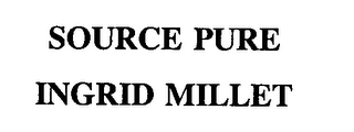 mark for SOURCE PURE INGRID MILLET, trademark #76179241