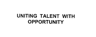 mark for UNITING TALENT WITH OPPORTUNITY, trademark #76180922
