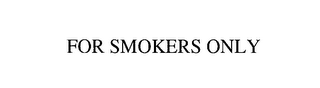 mark for FOR SMOKERS ONLY, trademark #76182919
