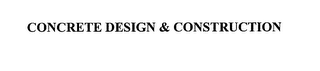 mark for CONCRETE DESIGN & CONSTRUCTION, trademark #76183063