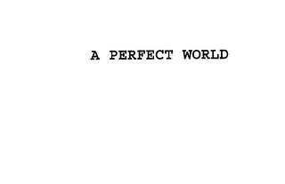 mark for A PERFECT WORLD, trademark #76184950