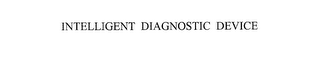 mark for INTELLIGENT DIAGNOSTIC DEVICE, trademark #76186048
