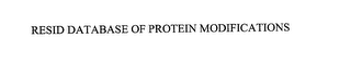 mark for RESID DATABASE OF PROTEIN MODIFICATIONS, trademark #76186076