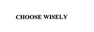 mark for CHOOSE WISELY, trademark #76186725