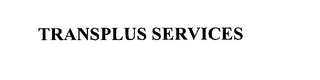 mark for TRANSPLUS SERVICES, trademark #76189097