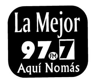 mark for LA MEJOR AQUI NO MAS 97.7 FM, trademark #76194190
