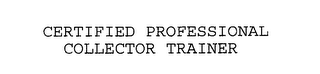 mark for CERTIFIED PROFESSIONAL COLLECTOR TRAINER, trademark #76195249