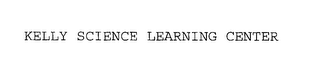 mark for KELLY SCIENCE LEARNING CENTER, trademark #76195973